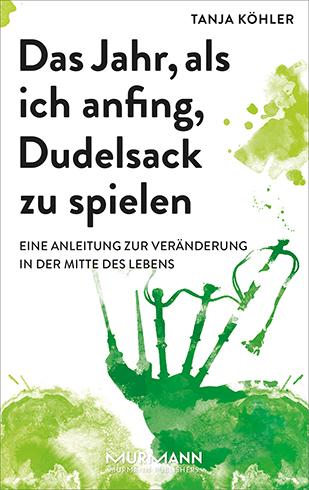 Das Jahr als ich anfing Dudelsack zu spielen Anleitung zur Veränderung in der Mitte des Lebens.