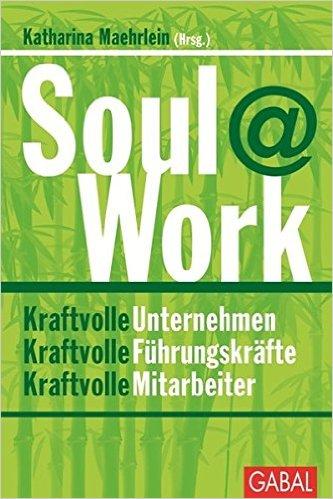 Soul at Work Kraftvolle Unternehmen